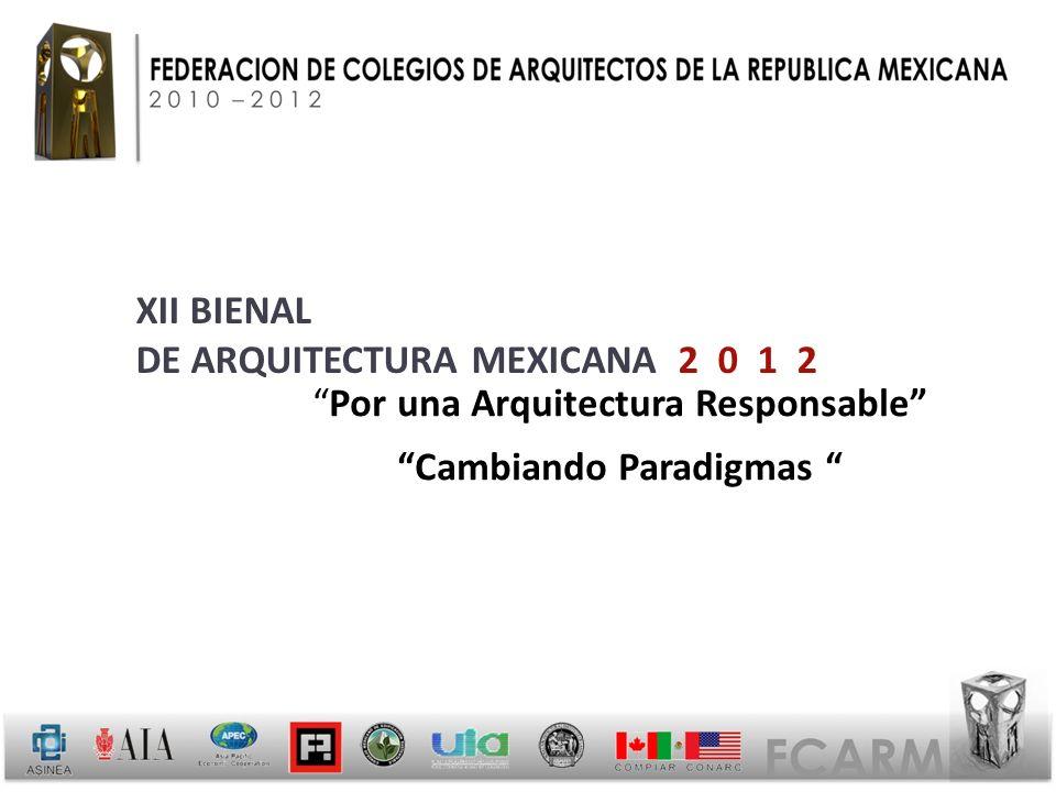 EMITE LA SIGUIENTE C O N V O C A T O R I A LA FEDERACIÓN DE COLEGIOS DE ARQUITECTOS DE LA REPÚBLICA MEXICANA, A.C., CONVOCA A TODOS LOS ARQUITECTOS MEXICANOS A PARTICIPAR EN LA XII BIENAL DE ARQUITECTURA MEXICANA 2012.