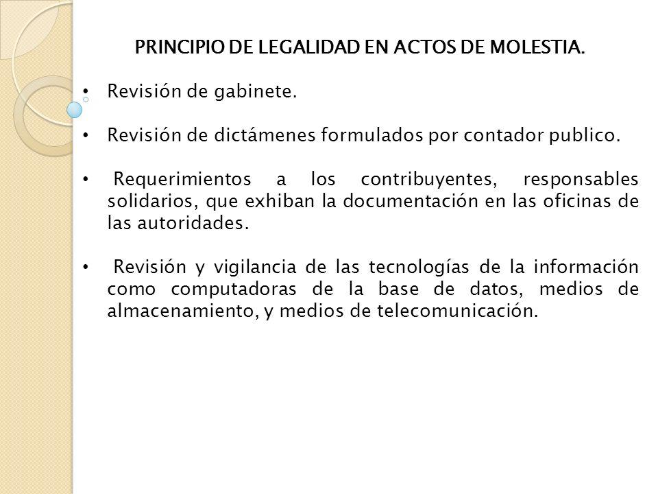 PRINCIPIO DE LEGALIDAD EN ACTOS DE MOLESTIA. Revisión de gabinete. Revisión de dictámenes formulados por contador publico. Requerimientos a los contri