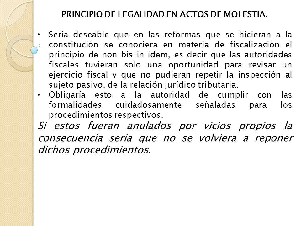PRINCIPIO DE LEGALIDAD EN ACTOS DE MOLESTIA. Seria deseable que en las reformas que se hicieran a la constitución se conociera en materia de fiscaliza