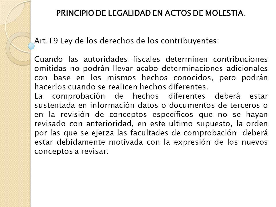PRINCIPIO DE LEGALIDAD EN ACTOS DE MOLESTIA. Art.19 Ley de los derechos de los contribuyentes: Cuando las autoridades fiscales determinen contribucion