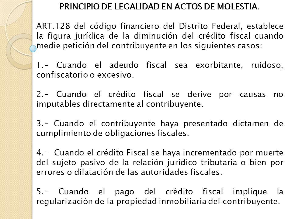 PRINCIPIO DE LEGALIDAD EN ACTOS DE MOLESTIA. ART.128 del código financiero del Distrito Federal, establece la figura jurídica de la diminución del cré