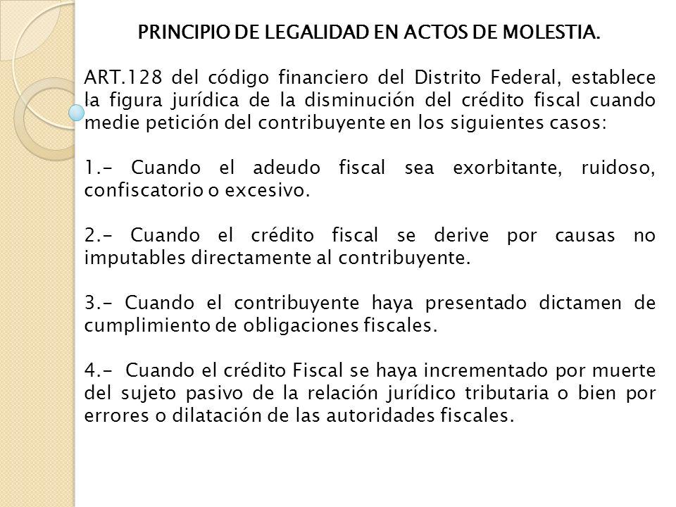PRINCIPIO DE LEGALIDAD EN ACTOS DE MOLESTIA. ART.128 del código financiero del Distrito Federal, establece la figura jurídica de la disminución del cr
