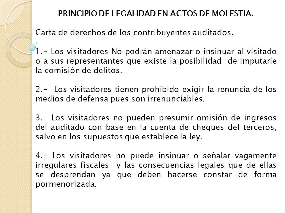 PRINCIPIO DE LEGALIDAD EN ACTOS DE MOLESTIA. Carta de derechos de los contribuyentes auditados. 1.- Los visitadores No podrán amenazar o insinuar al v