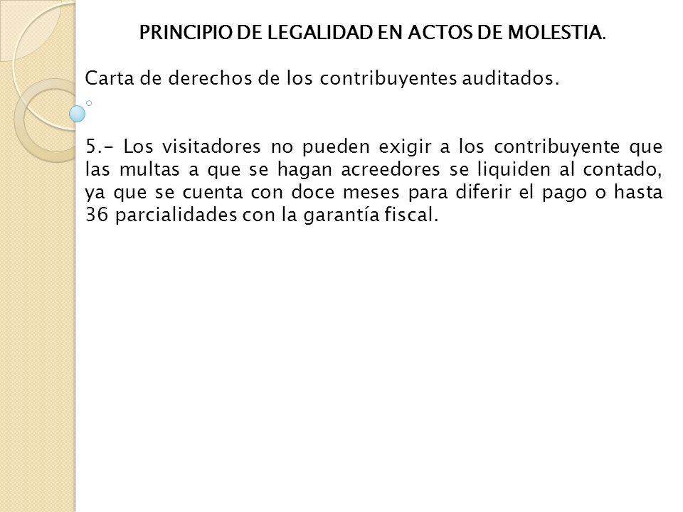 PRINCIPIO DE LEGALIDAD EN ACTOS DE MOLESTIA. Carta de derechos de los contribuyentes auditados. 5.- Los visitadores no pueden exigir a los contribuyen