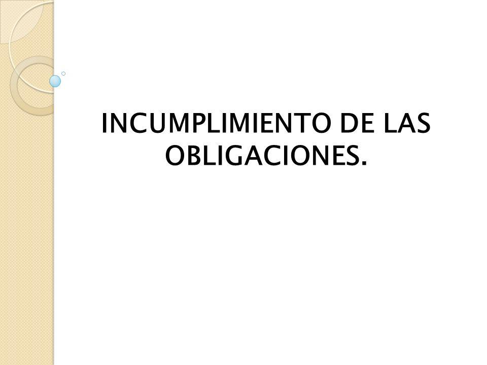 INCUMPLIMIENTO DE LAS OBLIGACIONES.
