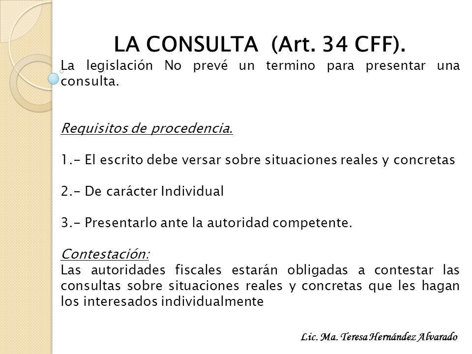 LA CONSULTA (Art. 34 CFF). La legislación No prevé un termino para presentar una consulta. Requisitos de procedencia. 1.- El escrito debe versar sobre