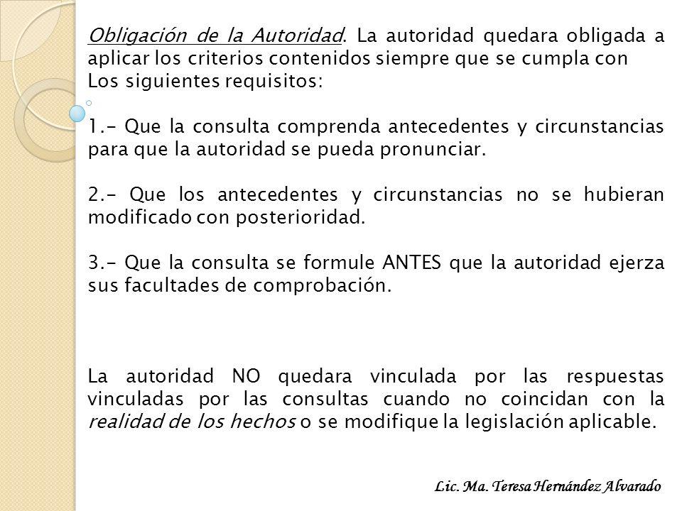 Obligación de la Autoridad. La autoridad quedara obligada a aplicar los criterios contenidos siempre que se cumpla con Los siguientes requisitos: 1.-