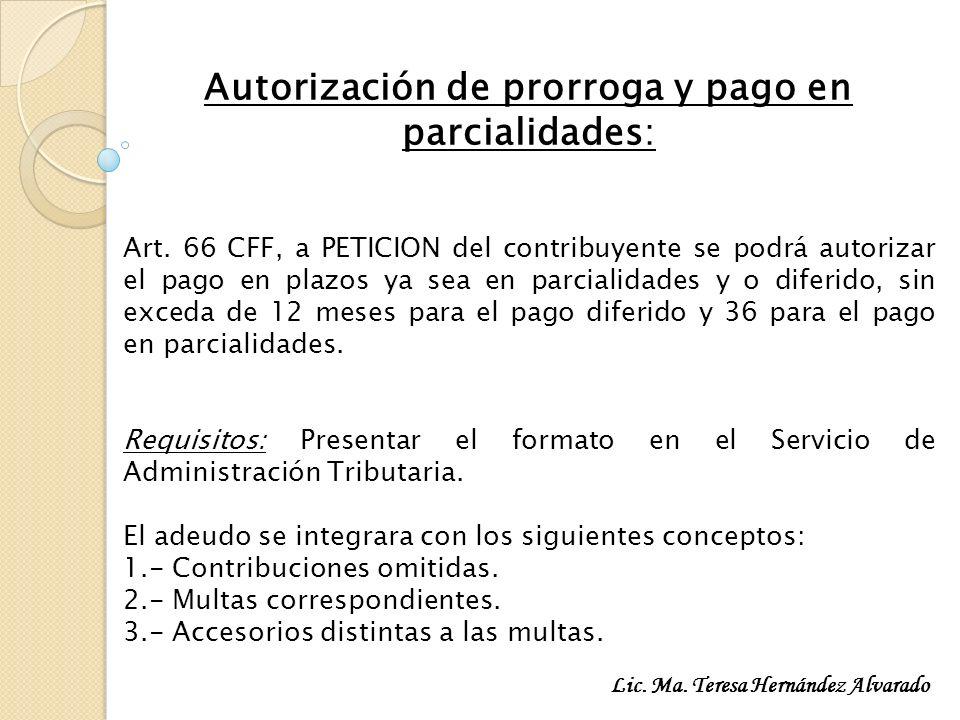Autorización de prorroga y pago en parcialidades: Art. 66 CFF, a PETICION del contribuyente se podrá autorizar el pago en plazos ya sea en parcialidad