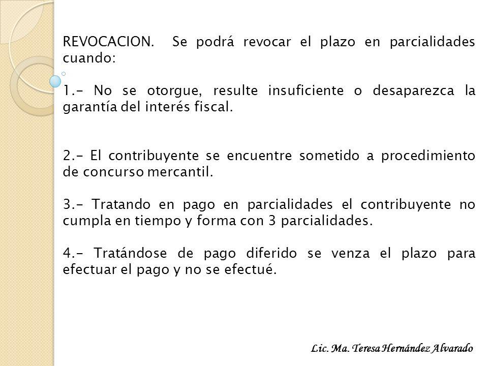 REVOCACION. Se podrá revocar el plazo en parcialidades cuando: 1.- No se otorgue, resulte insuficiente o desaparezca la garantía del interés fiscal. 2