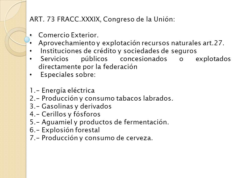 ART. 73 FRACC.XXXIX, Congreso de la Unión: Comercio Exterior. Aprovechamiento y explotación recursos naturales art.27. Instituciones de crédito y soci