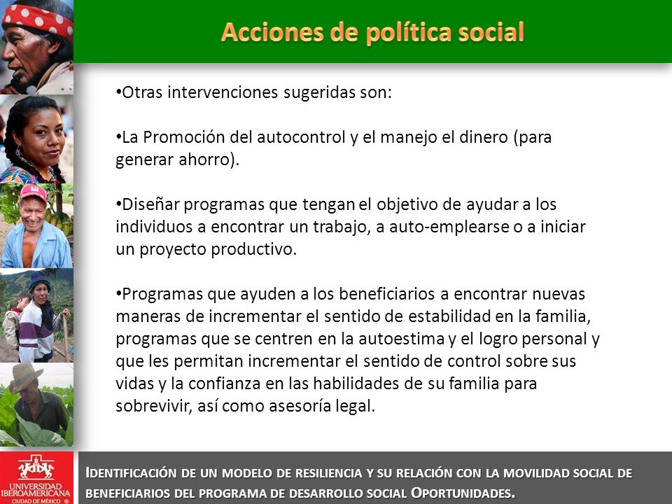 I DENTIFICACIÓN DE UN MODELO DE RESILIENCIA Y SU RELACIÓN CON LA MOVILIDAD SOCIAL DE BENEFICIARIOS DEL PROGRAMA DE DESARROLLO SOCIAL O PORTUNIDADES. O