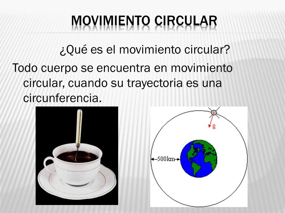 ¿Qué es el movimiento circular? Todo cuerpo se encuentra en movimiento circular, cuando su trayectoria es una circunferencia.