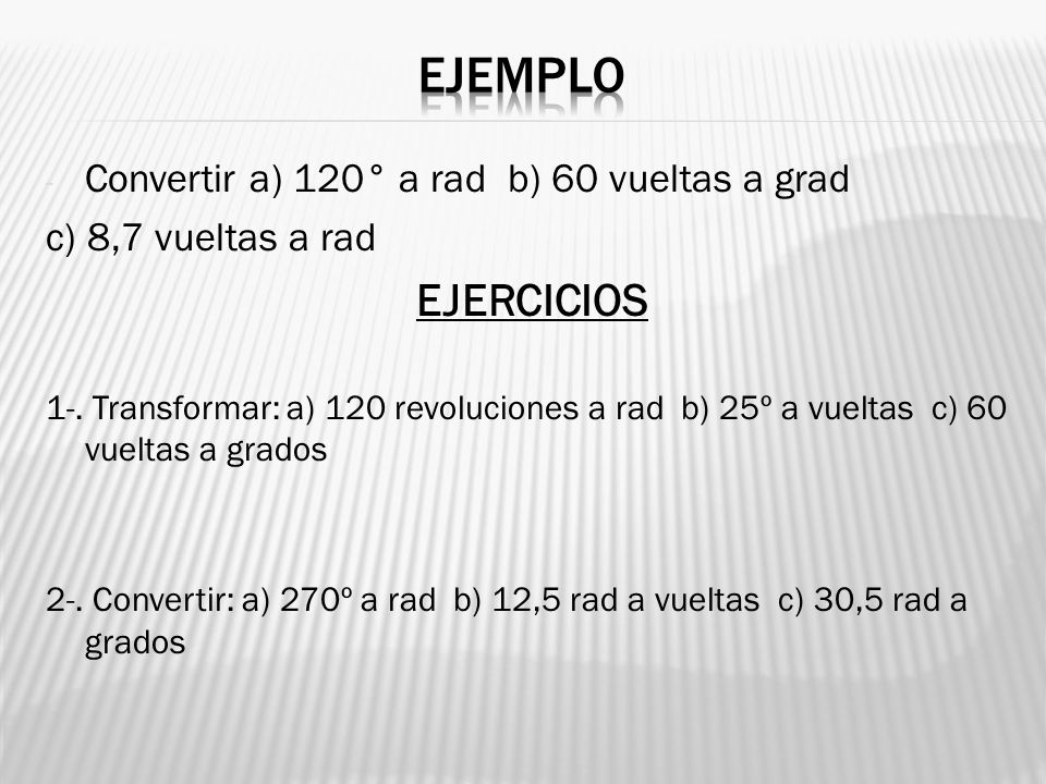 - Convertir a) 120° a rad b) 60 vueltas a grad c) 8,7 vueltas a rad EJERCICIOS 1-. Transformar: a) 120 revoluciones a rad b) 25º a vueltas c) 60 vuelt