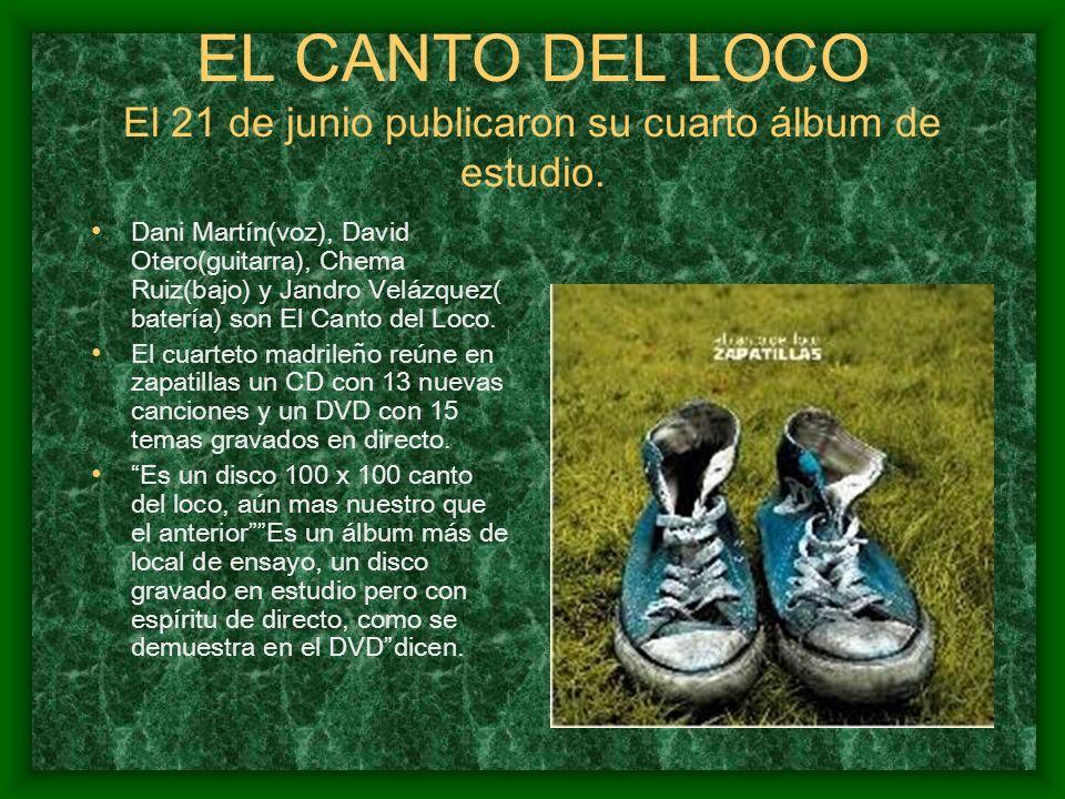 EL CANTO DEL LOCO El 21 de junio publicaron su cuarto álbum de estudio. Dani Martín(voz), David Otero(guitarra), Chema Ruiz(bajo) y Jandro Velázquez(