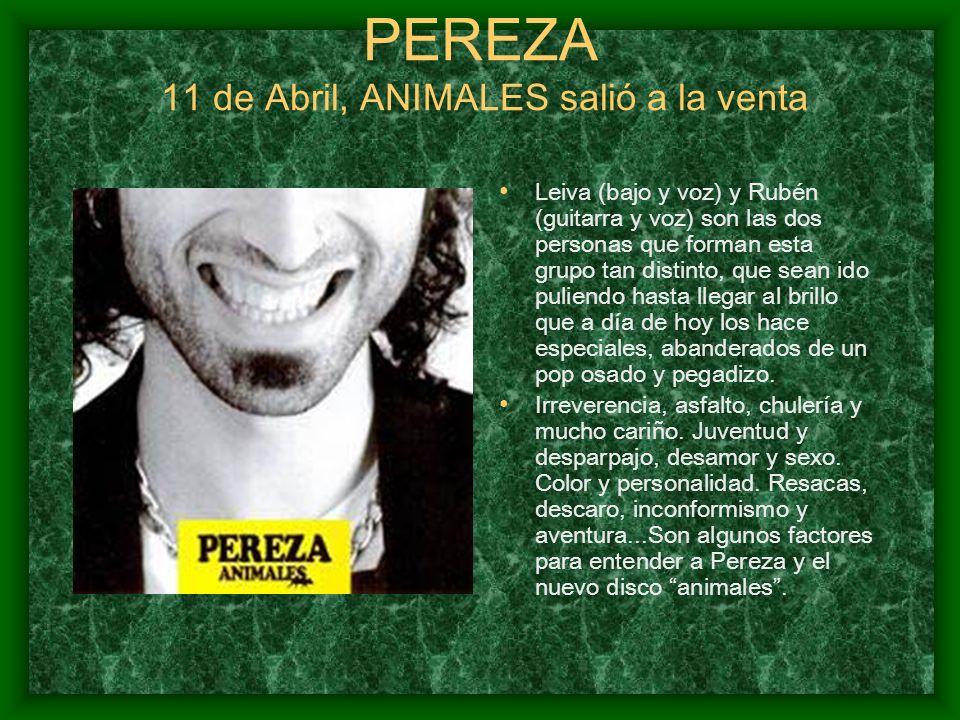 PEREZA 11 de Abril, ANIMALES salió a la venta Leiva (bajo y voz) y Rubén (guitarra y voz) son las dos personas que forman esta grupo tan distinto, que