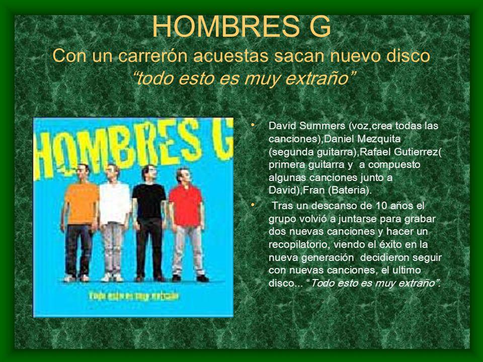HOMBRES G Con un carrerón acuestas sacan nuevo disco todo esto es muy extraño David Summers (voz,crea todas las canciones),Daniel Mezquita (segunda gu