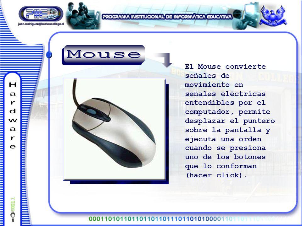 El Mouse convierte señales de movimiento en señales eléctricas entendibles por el computador, permite desplazar el puntero sobre la pantalla y ejecuta una orden cuando se presiona uno de los botones que lo conforman (hacer click).