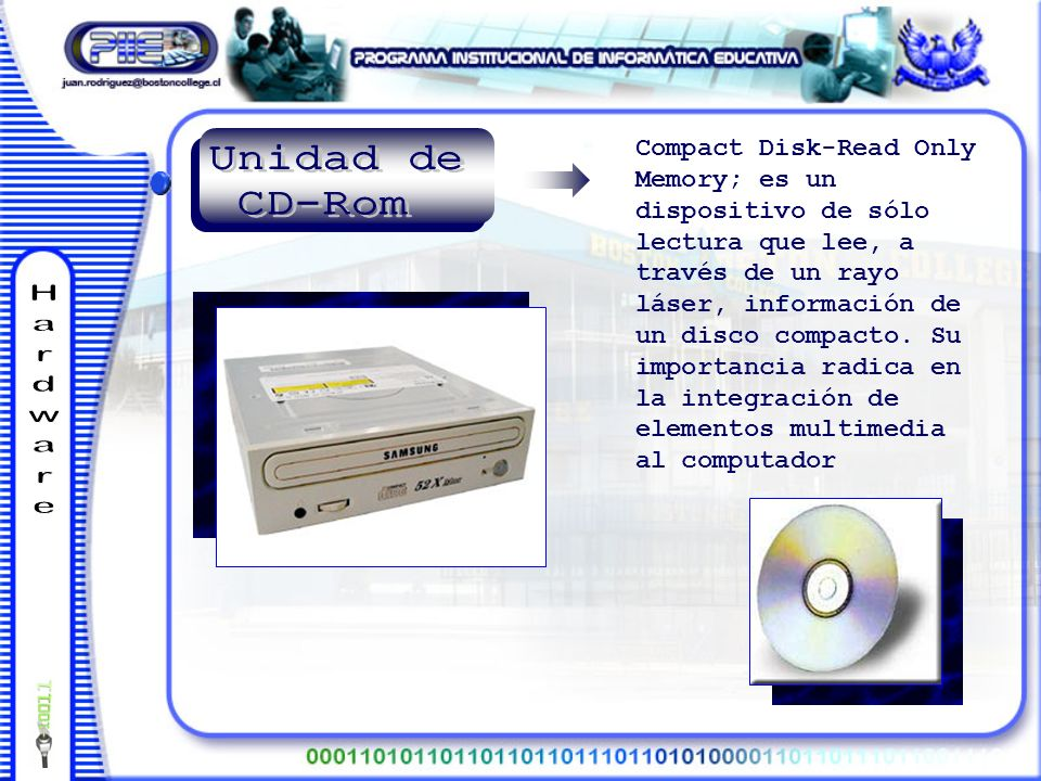 Compact Disk-Read Only Memory; es un dispositivo de sólo lectura que lee, a través de un rayo láser, información de un disco compacto.