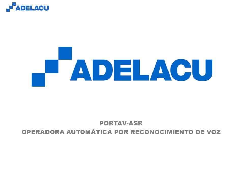 www.adelacu.com PORTAV-ASR OPERADORA AUTOMÁTICA POR RECONOCIMIENTO DE VOZ