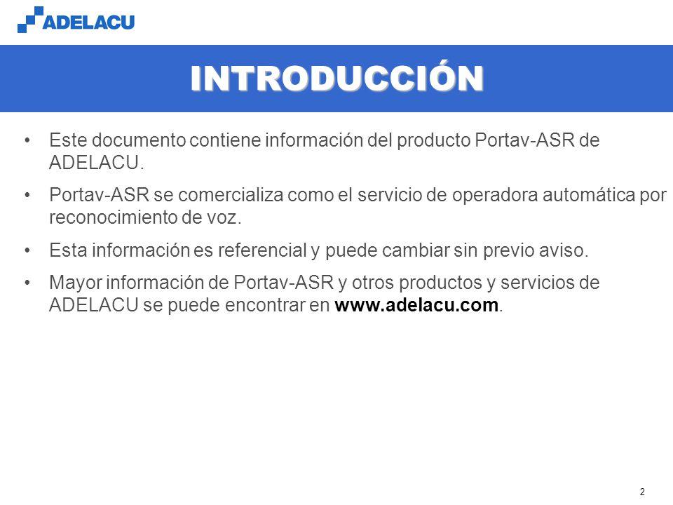 www.adelacu.com 2 INTRODUCCIÓN Este documento contiene información del producto Portav-ASR de ADELACU. Portav-ASR se comercializa como el servicio de