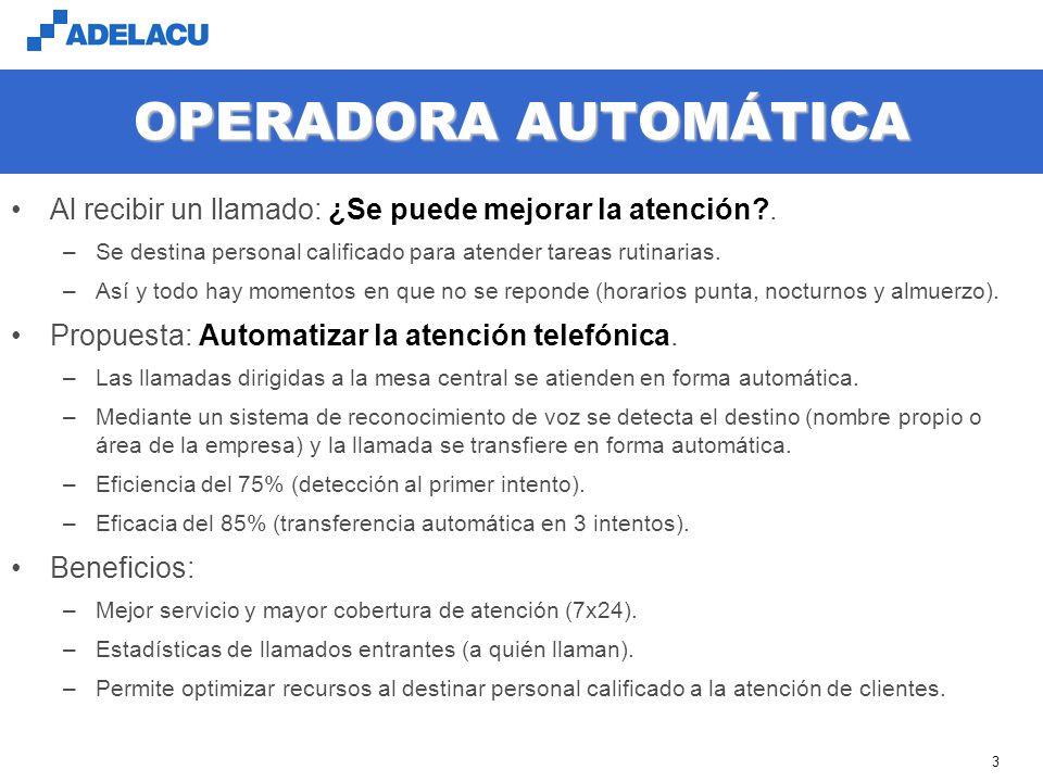 www.adelacu.com 3 OPERADORA AUTOMÁTICA Al recibir un llamado: ¿Se puede mejorar la atención?. –Se destina personal calificado para atender tareas ruti