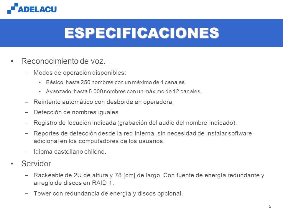 www.adelacu.com 5 ESPECIFICACIONES Reconocimiento de voz. –Modos de operación disponibles: Básico: hasta 250 nombres con un máximo de 4 canales. Avanz