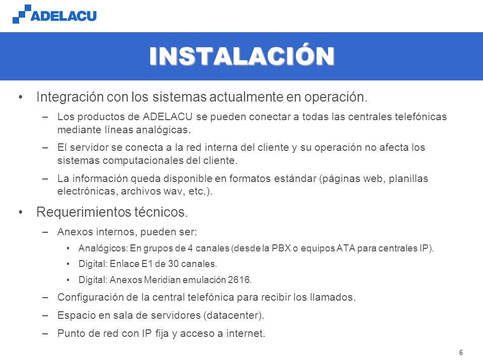 www.adelacu.com 6 INSTALACIÓN Integración con los sistemas actualmente en operación. –Los productos de ADELACU se pueden conectar a todas las centrale