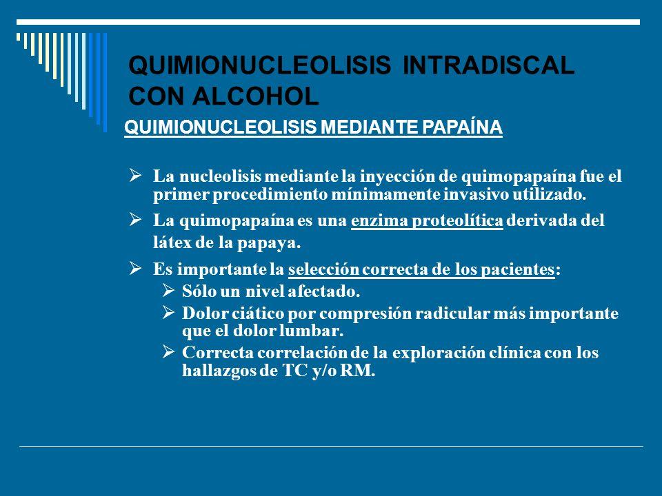 QUIMIONUCLEOLISIS INTRADISCAL CON ALCOHOL La nucleolisis mediante la inyección de quimopapaína fue el primer procedimiento mínimamente invasivo utiliz