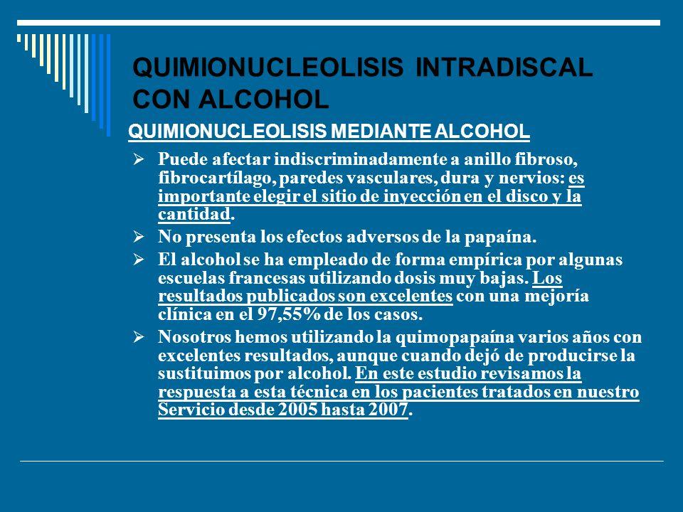 QUIMIONUCLEOLISIS INTRADISCAL CON ALCOHOL Puede afectar indiscriminadamente a anillo fibroso, fibrocartílago, paredes vasculares, dura y nervios: es i