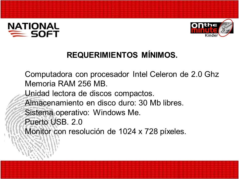 REQUERIMIENTOS MÍNIMOS. Computadora con procesador Intel Celeron de 2.0 Ghz Memoria RAM 256 MB. Unidad lectora de discos compactos. Almacenamiento en
