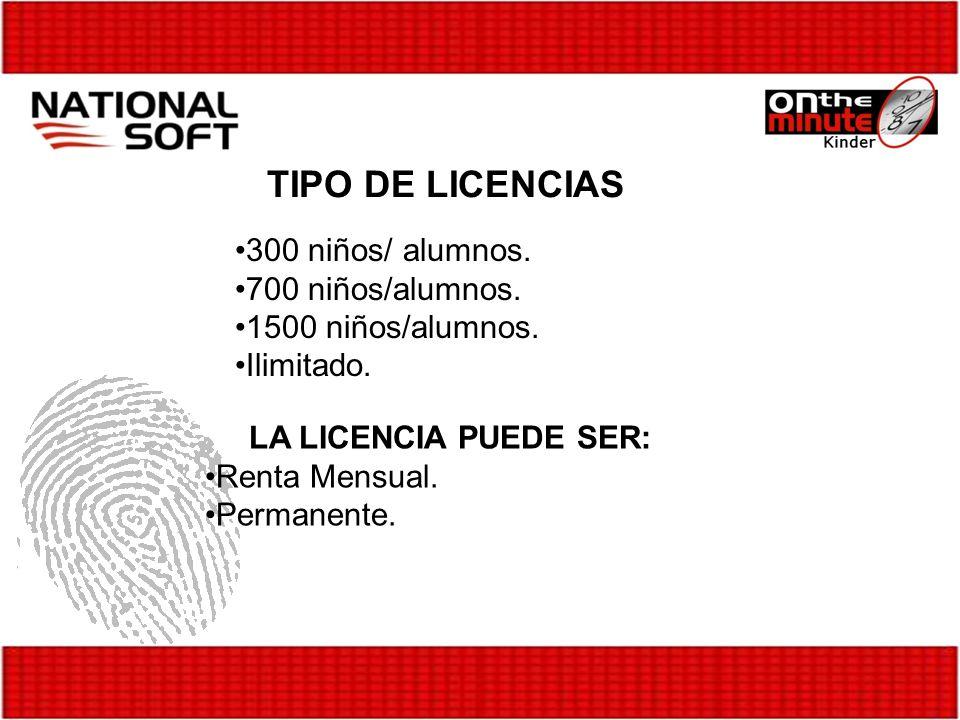 TIPO DE LICENCIAS 300 niños/ alumnos. 700 niños/alumnos. 1500 niños/alumnos. Ilimitado. LA LICENCIA PUEDE SER: Renta Mensual. Permanente.