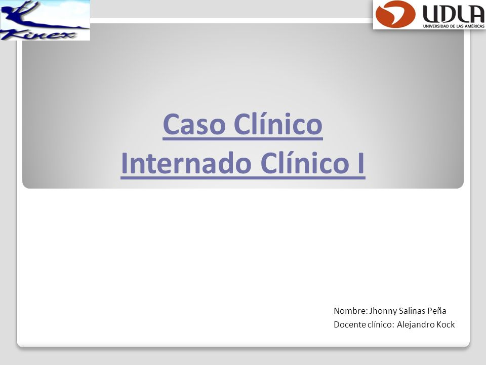 Caso Clínico Internado Clínico I Nombre: Jhonny Salinas Peña Docente clínico: Alejandro Kock