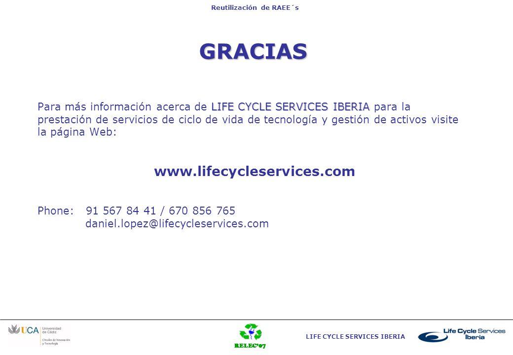 RELEC07 LIFE CYCLE SERVICES IBERIA Reutilización de RAEE´s LIFE CYCLE SERVICES IBERIA Para más información acerca de LIFE CYCLE SERVICES IBERIA para l