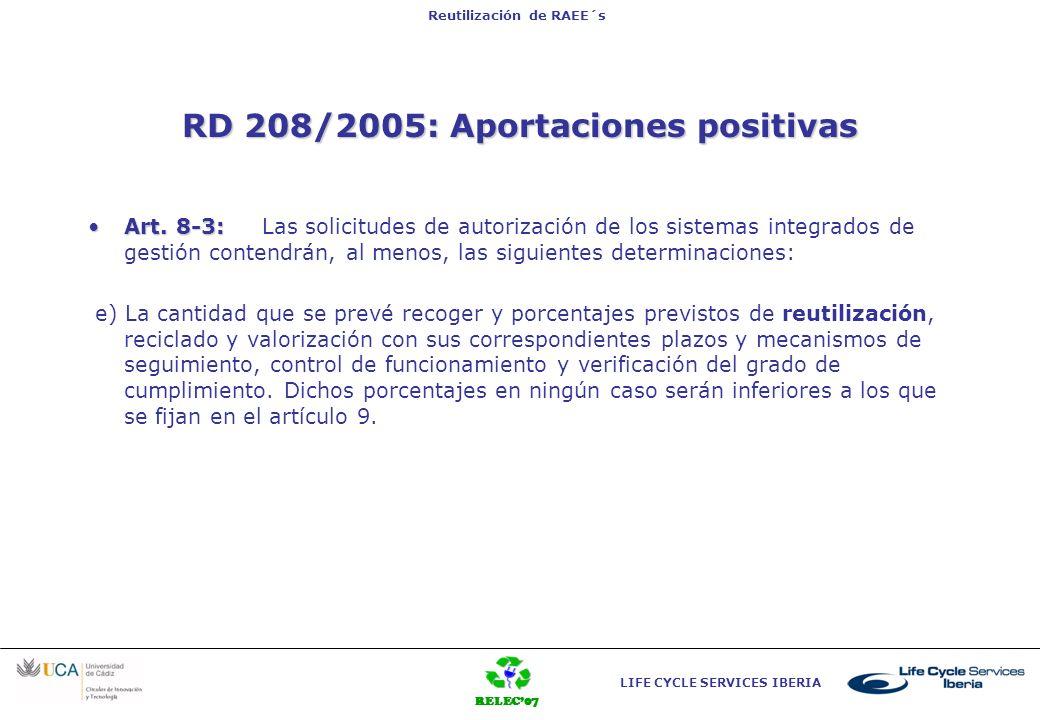 RELEC07 LIFE CYCLE SERVICES IBERIA Reutilización de RAEE´s Art. 3 RD 208/2005: Aportaciones positivas Art. 8-3:Art. 8-3: Las solicitudes de autorizaci