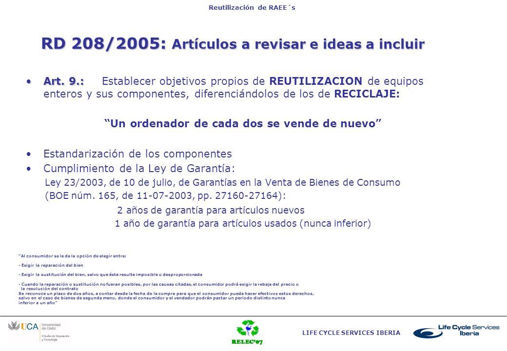 RELEC07 LIFE CYCLE SERVICES IBERIA Reutilización de RAEE´s Art. 3 RD 208/2005: Artículos a revisar e ideas a incluir Art. 9.:Art. 9.: Establecer objet