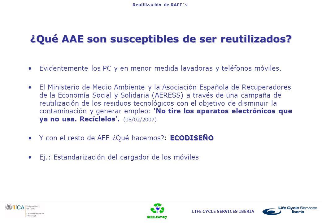 RELEC07 LIFE CYCLE SERVICES IBERIA Reutilización de RAEE´s ¿Qué AAE son susceptibles de ser reutilizados? Evidentemente los PC y en menor medida lavad