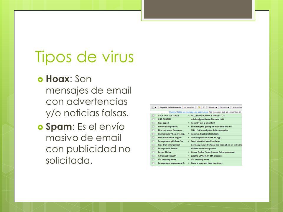 Tipos de virus Hoax : Son mensajes de email con advertencias y/o noticias falsas.