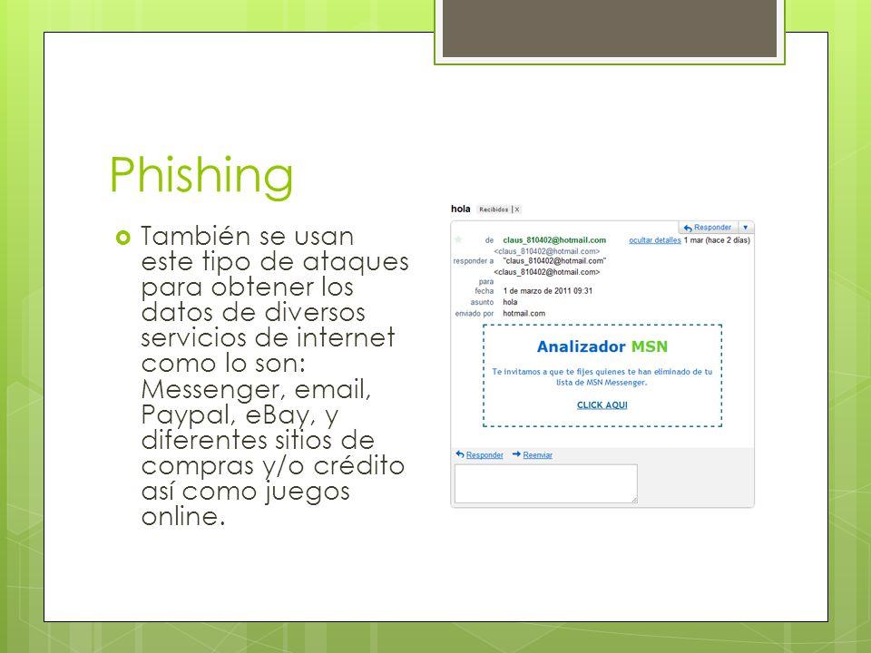 Phishing También se usan este tipo de ataques para obtener los datos de diversos servicios de internet como lo son: Messenger, email, Paypal, eBay, y diferentes sitios de compras y/o crédito así como juegos online.