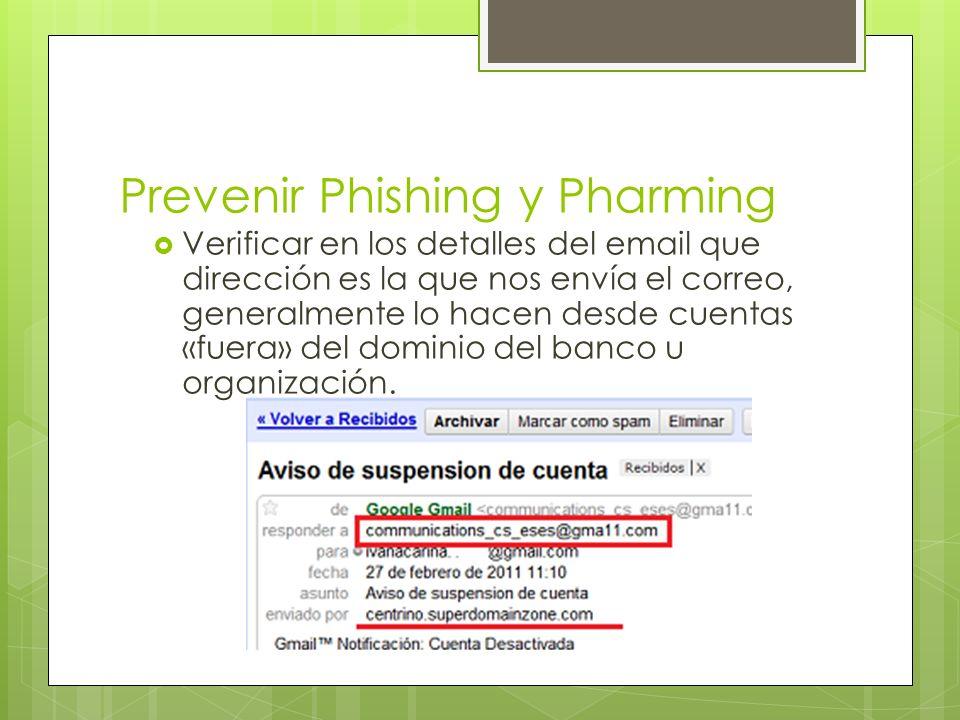 Prevenir Phishing y Pharming Verificar en los detalles del email que dirección es la que nos envía el correo, generalmente lo hacen desde cuentas «fuera» del dominio del banco u organización.