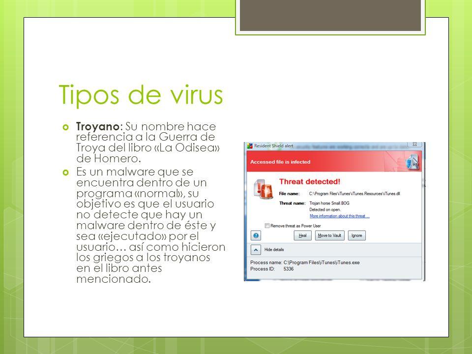 Tipos de virus Troyano : Su nombre hace referencia a la Guerra de Troya del libro «La Odisea» de Homero.