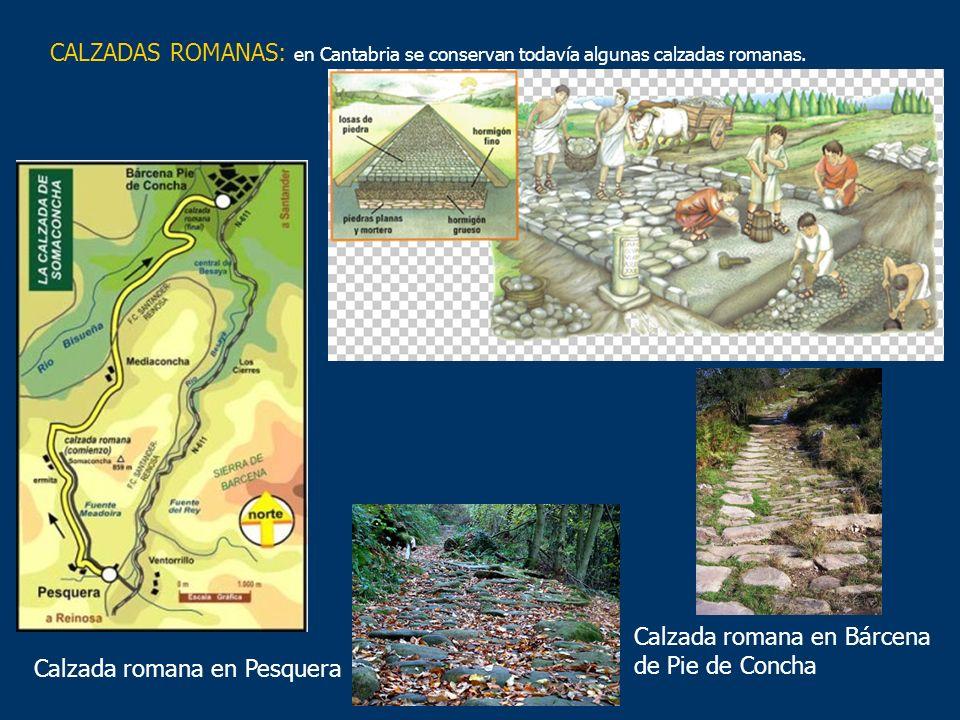 Calzada romana en Bárcena de Pie de Concha Calzada romana en Pesquera CALZADAS ROMANAS: en Cantabria se conservan todavía algunas calzadas romanas.