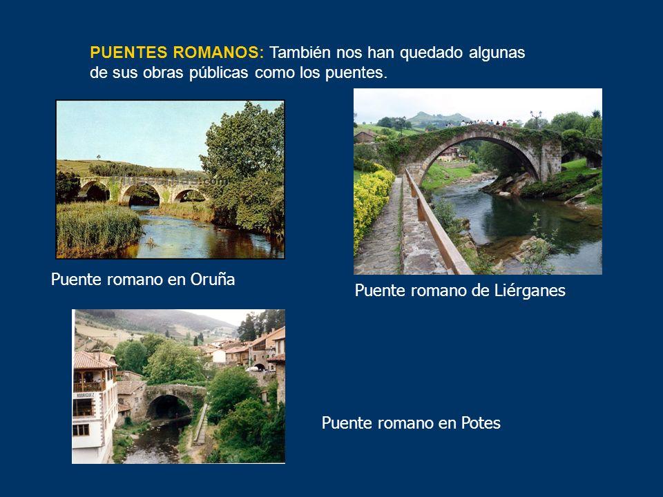 Puente romano de Liérganes Puente romano en Oruña Puente romano en Potes PUENTES ROMANOS: También nos han quedado algunas de sus obras públicas como l