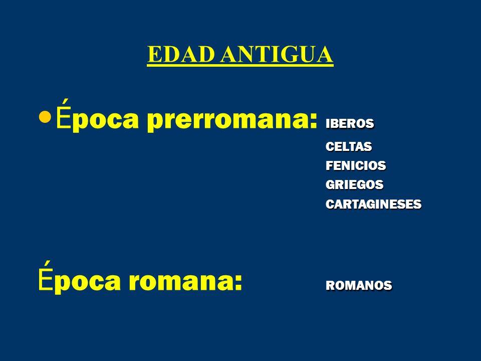 IBEROS É poca prerromana: IBEROSCELTASFENICIOSGRIEGOSCARTAGINESES ROMANOS É poca romana: ROMANOS EDAD ANTIGUA