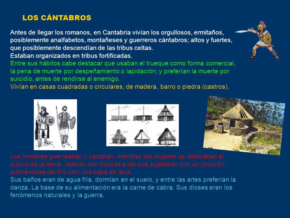 LOS CÁNTABROS Antes de llegar los romanos, en Cantabria vivían los orgullosos, ermitaños, posiblemente analfabetos, montañeses y guerreros cántabros;