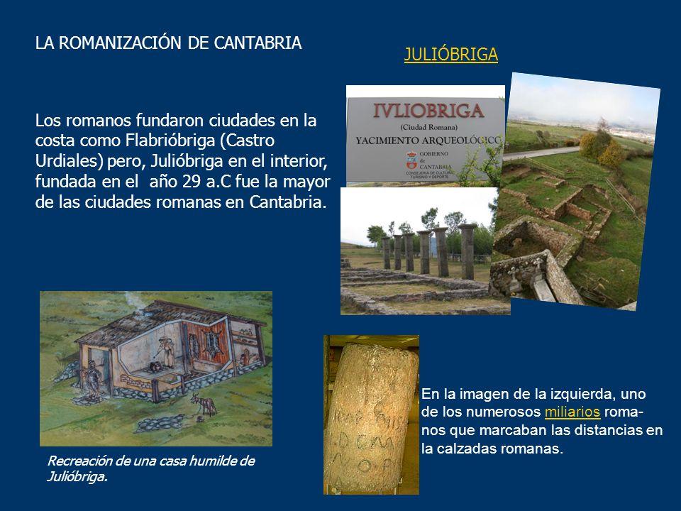 Los romanos fundaron ciudades en la costa como Flabrióbriga (Castro Urdiales) pero, Julióbriga en el interior, fundada en el año 29 a.C fue la mayor d