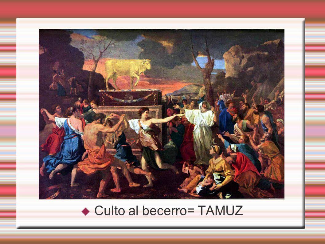 Culto al becerro= TAMUZ