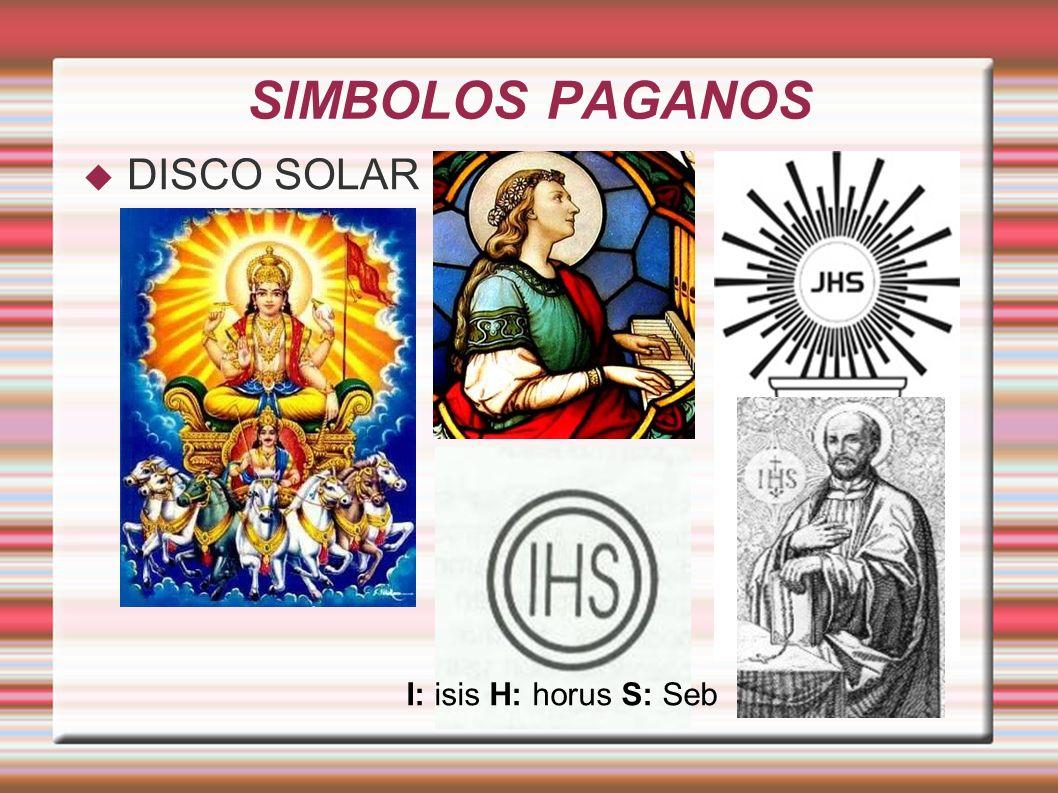 SIMBOLOS PAGANOS DISCO SOLAR I: isis H: horus S: Seb
