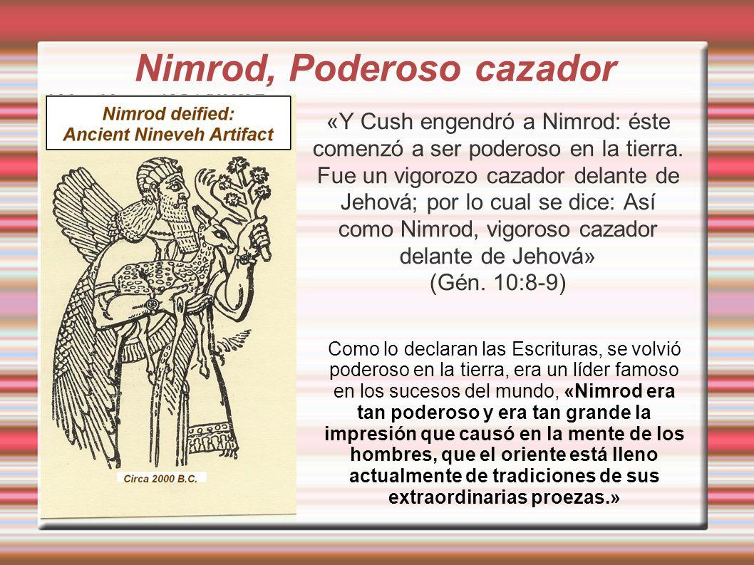 Nimrod, Poderoso cazador «Y Cush engendró a Nimrod: éste comenzó a ser poderoso en la tierra.