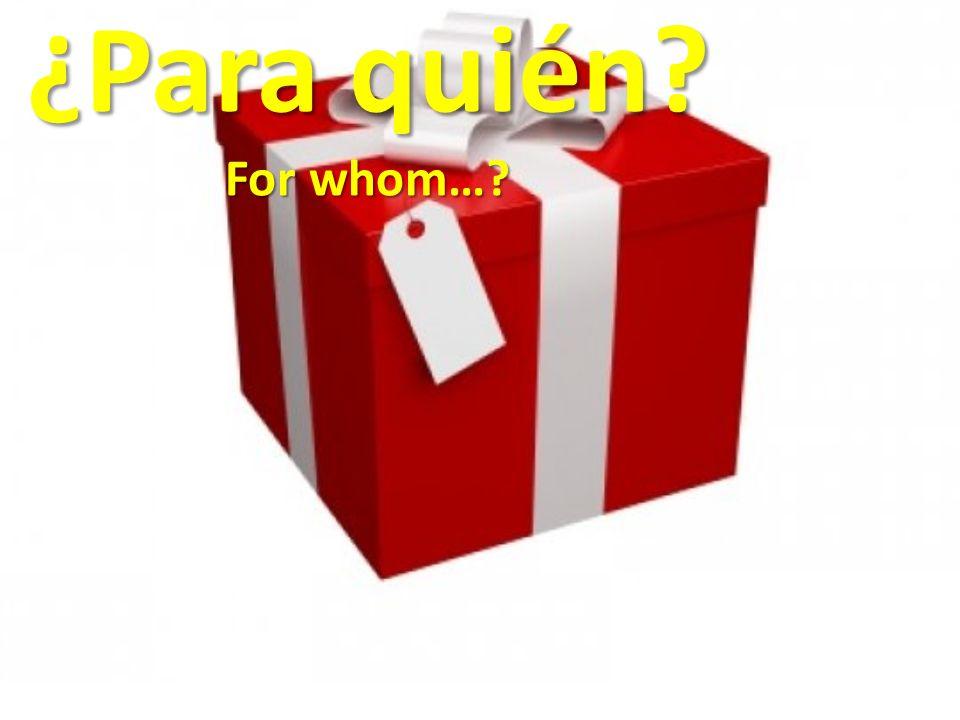 ¿Para quién? For whom…?