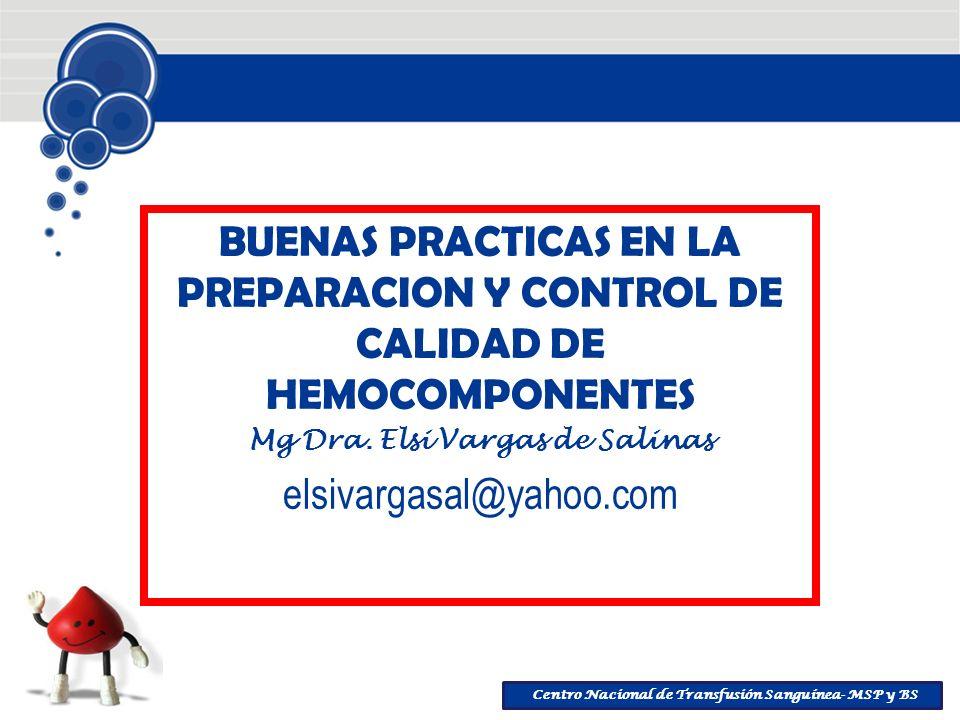 Centro Nacional de Transfusión Sanguínea- MSP y BS B BUENAS PRACTICAS EN LA PREPARACION Y CONTROL DE CALIDAD DE HEMOCOMPONENTES Mg Dra. Elsi Vargas de